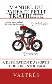 "Manuel du ""parfait"" petit triathlète - A destination du triathlon ebook by Valtrés"