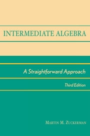 Intermediate Algebra - A Straightforward Approach ebook by Martin M. Zuckerman
