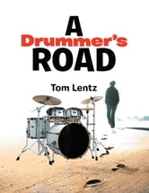 A Drummer's Road ebook by Tom Lentz