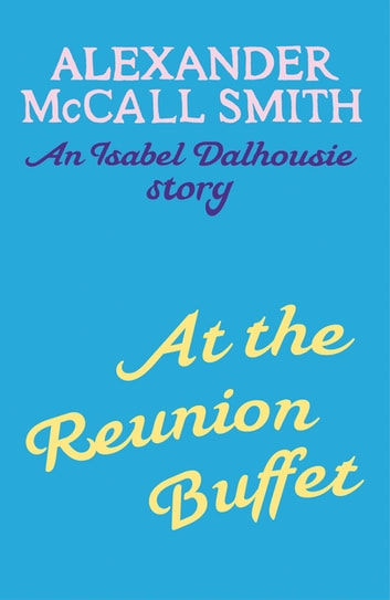At the Reunion Buffet - An Isabel Dalhousie story eBook by Alexander McCall Smith