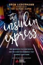 The Insulin Express - One Backpack, Five Continents, and the Diabetes Diagnosis That Changed Everything ebook by Oren Liebermann