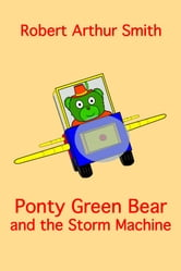 Ponty Green Bear and the Storm Machine ebook by Robert Smith