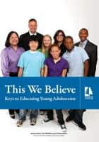 This We Believe - Keys to Educating Young Adolescents ebook by Association for Middle Level Education