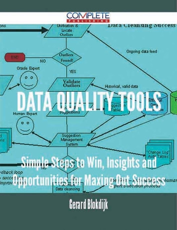 Data Quality Tools - Simple Steps to Win, Insights and Opportunities for Maxing Out Success ebook by Gerard Blokdijk