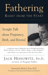 Fathering Right from the Start - Straight Talk about Pregnancy, Birth, and Beyond ebook by Jack Heinowitz