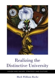 Realizing the Distinctive University - Vision and Values, Strategy and Culture ebook by Mark William Roche