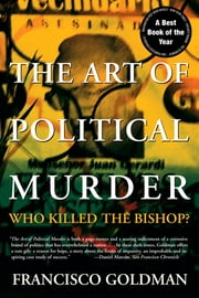 The Art of Political Murder - Who Killed the Bishop? ebook by Francisco Goldman