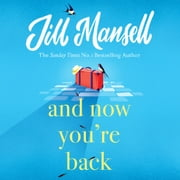 And Now You're Back audiobook by Jill Mansell