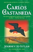 Journey To Ixtlan ebook by Carlos Castaneda