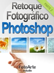 Retoque Fotográfico con Photoshop (Parte 2) ebook by Estudio FotoArte