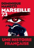 Marseille 73 ebook by Dominique Manotti