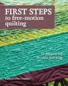 First Steps to Free-Motion Quilting ebook by Christina Cameli