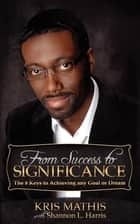 From Success to Significance - The 8 Keys to Achieving Any Goal or Dream ebook by