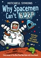 Why Spacemen Can't Burp... ebook by Mitchell Symons
