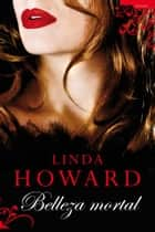Belleza mortal ebook by Linda Howard