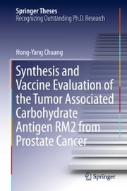Synthesis and Vaccine Evaluation of the Tumor Associated Carbohydrate Antigen RM2 from Prostate Cancer ebook by Hong-Yang Chuang