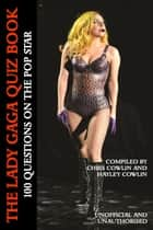 The Lady Gaga Quiz Book ebook by Chris Cowlin