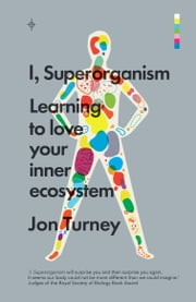 I, Superorganism - Learning to love your inner ecosystem ebook by Jon Turney