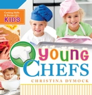 Young Chefs - Cooking Skills and Recipes for Kids ebook by Christina Dymock