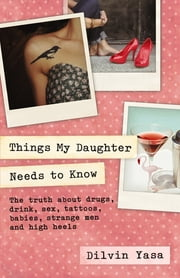 Things My Daughter Needs to Know ebook by Dilvin Yasa
