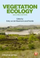 Vegetation Ecology ebook by Eddy van der Maarel,Janet Franklin