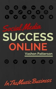 Social Media Success In The Music Business ebook by Vashon Patterson