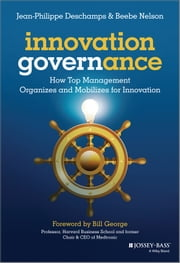 Innovation Governance - How Top Management Organizes and Mobilizes for Innovation ebook by Jean-Philippe Deschamps,Beebe Nelson