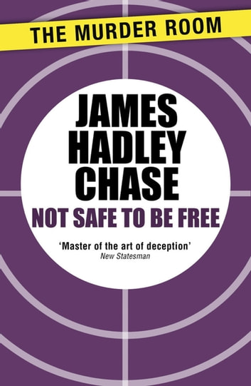 Not Safe to be Free ebook by James Hadley Chase