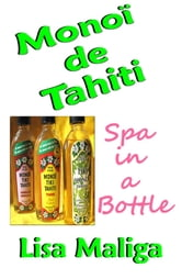 Monoi de Tahiti: Spa in a Bottle ebook by Lisa Maliga