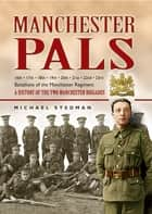 Manchester Pals - A History of the Two Manchester Brigades ebook by Michael Stedman