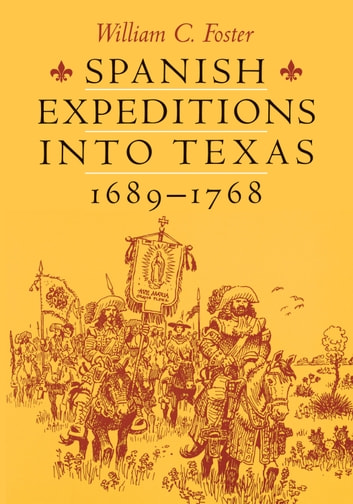 Spanish Expeditions into Texas, 1689-1768 ebook by William C. Foster