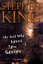 The Girl Who Loved Tom Gordon ebook by Stephen King