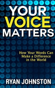 Your Voice Matters: How Your Words Can Make a Difference in the World ebook by Ryan Johnston