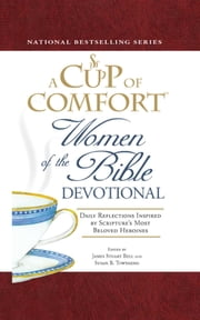 A Cup of Comfort Women of the Bible Devotional - Daily Reflections Inspired by Scripture's Most Beloved Heroines ebook by James Stuart Bell, Susan B Townsend