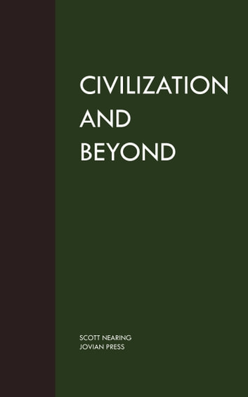 Civilization and Beyond ebook by Scott Nearing