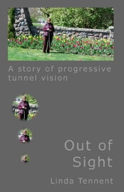 Out of Sight - A Story of Progressive Tunnel Vision ebook by Linda Tennent