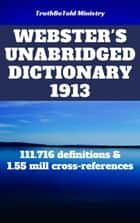 Webster's Unabridged Dictionary 1913 - 111.716 definitions & 1.55 mill cross-references ebook by Joern Andre Halseth, TruthBeTold Ministry, Noah Webster