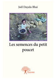 Les semences du petit poucet eBook by Joël Dayalu Bhai