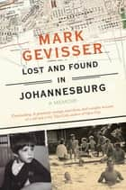 Lost and Found in Johannesburg ebook by Mark Gevisser