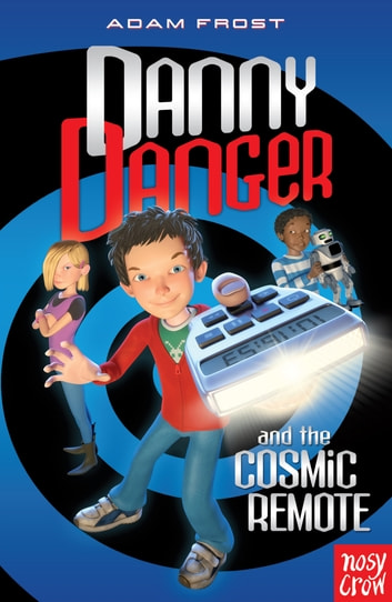 Danny Danger and the Cosmic Remote ebook by Adam Frost