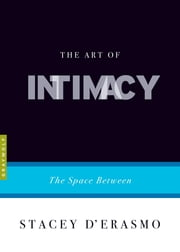 The Art of Intimacy - The Space Between ebook by Stacey D'Erasmo