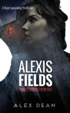 Alexis Fields - Mystery Suspense Complete Thrill Series Box Set ebook by Alex Dean