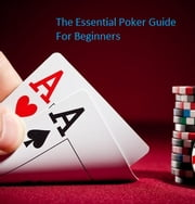 The Essential Poker Guide For Beginners ebook by Stephen Stylianou