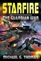 Starfire (The Guardian War Book 1) ebook by