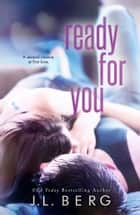 Ready For You ebook by J.L. Berg