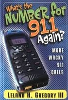 What's the Number for 911 Again? ebook by Leland Gregory
