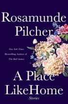 A Place Like Home - Short Stories ebook by Rosamunde Pilcher