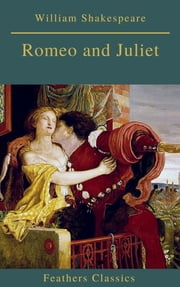 Romeo and Juliet (Best Navigation, Active TOC)(Feathers Classics)