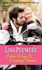 Josie Day Is Coming Home ebook by Lisa Plumley