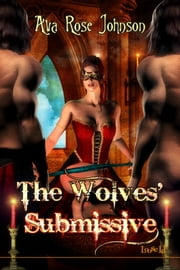 The Wolves' Submissive ebook by Ava Rose Johnson